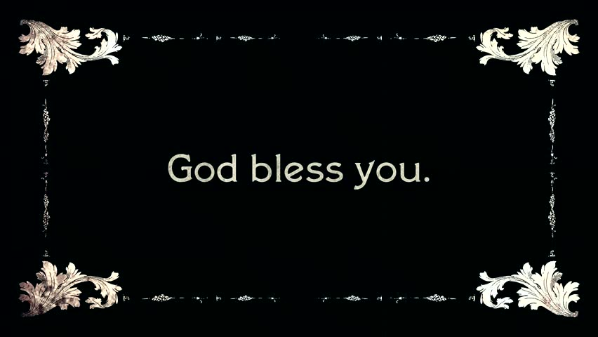 A re-created film frame from the silent movies era, showing an intertitle text: God bless you.