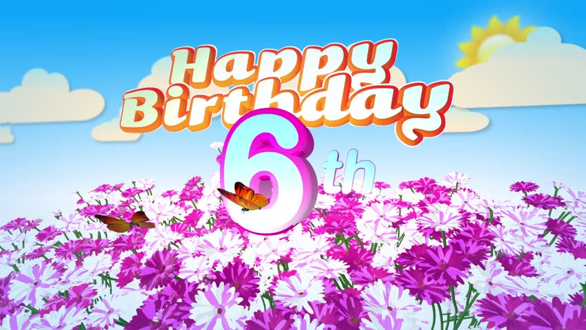 Animated Happy 6th Birthday Card With A Field Of Flowers While Two Little Butterflys Circulating Around The Logo Twenty Seconds Seamless Loop